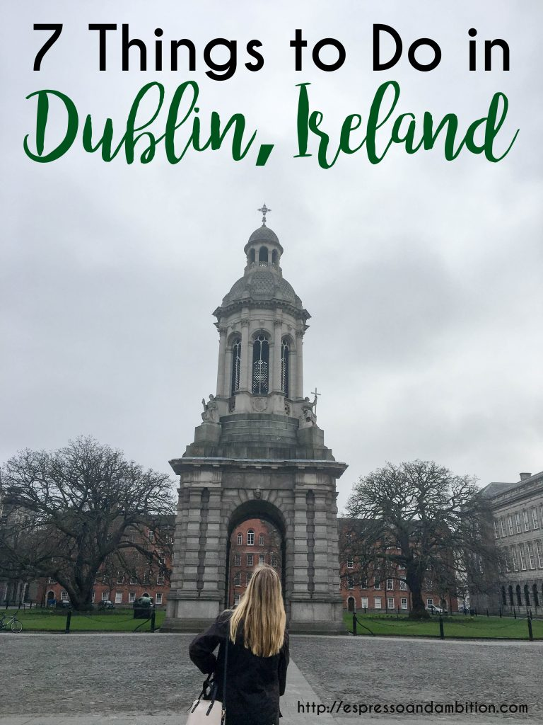 7 Things to Do in Dublin, Ireland - Espresso and Ambition