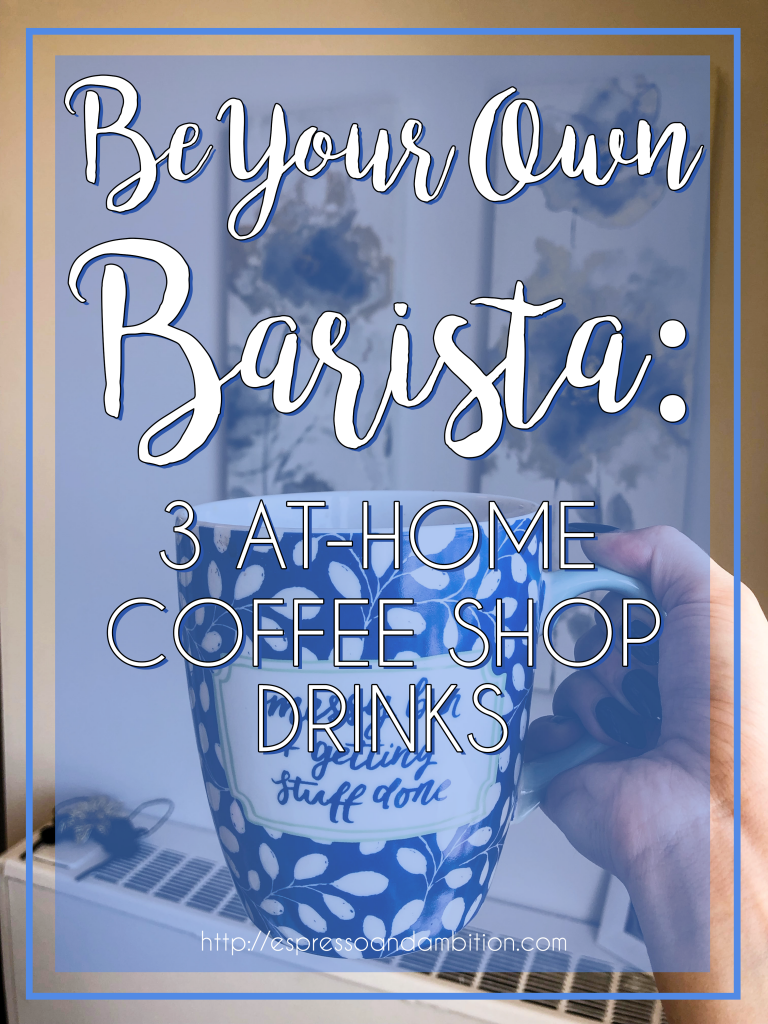 Be Your Own Barista: 3 At-Home Coffee Shop Recipes - Espresso and Ambition