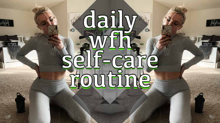 daily self-care routine | wfh edition